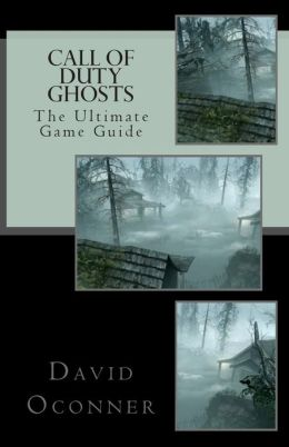 Call of Duty Ghosts: The Ultimate Game Guide