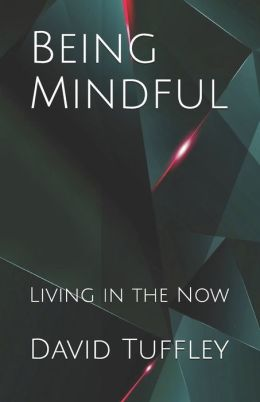 Being Mindful: Living in the Now