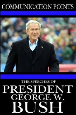 Communication Points: The Speeches of President George W. Bush