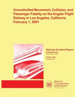 Railroad Accident Report: Uncontrolled Movement, Collision, and Passenger Fatality on the Angels Flight Railway in Los Angeles, California February 1, 2001