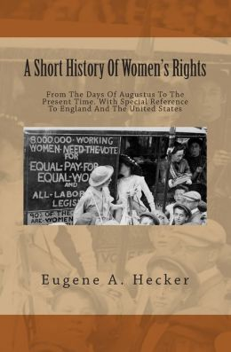 A Short History of Women's Rights: From the Days of Augustus to the Present Time. with Special Reference to England and the United States