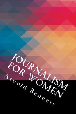 Journalism for Women: A Practical Guide to Developing Your Skills and Elevating the Craft