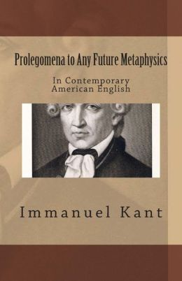 Prolegomena to Any Future Metaphysics: In Contemporary American English