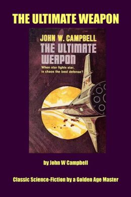 The Ultimate Weapon: Classic Science Fiction by a Golden Age Master