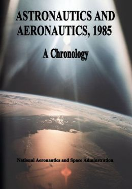 Astronautics and Aeronautics, 1985: A Chronology