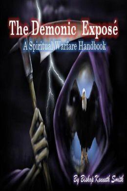The Demonic Expose: The Spiritual Warfare Handbook