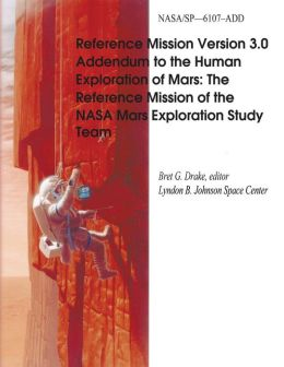 Reference Mission Version 3.0 Addendum to the Human Exploration of Mars: The Reference Mission of the NASA Mars Exploration Study Team
