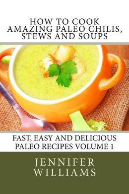 How to Cook Amazing Paleo Chilis, Stews and Soups