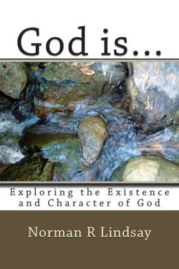 God Is...: Exploring the Existence and Character of God