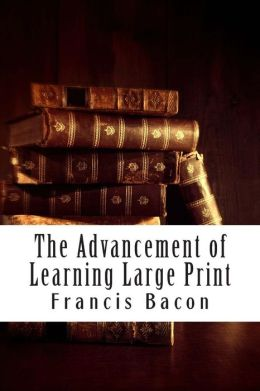 Advancement of Learning: (Francis Bacon Masterpiece Collection)