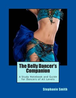 The Belly Dancer's Companion: A Study Notebook and Guide for Dancers of All Levels