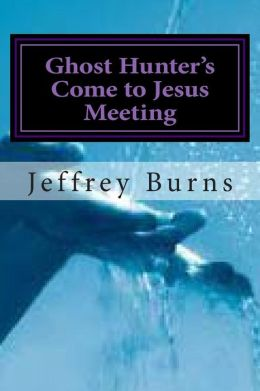 Ghost Hunter's Come to Jesus Meeting