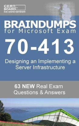 Braindumps for Microsoft Exam 70-413: Check Your Knowledge Before You Make an Exam.