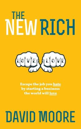 The New Rich: Escape the job you hate by starting a business the world will love