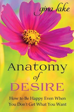 Anatomy of Desire: How to Be Happy Even When You Don't Get What You Want