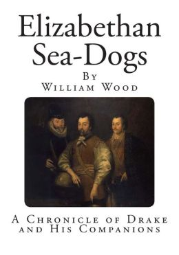 Elizabethan Sea-Dogs: A Chronicle of Drake and His Companions