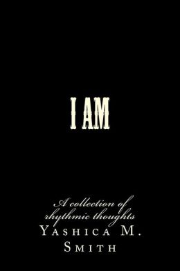 I Am...: A Collection of Rhythmic Thoughts