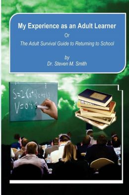 My Experience as an Adult Learner: Or the Adult Survival Guide to Returning to School