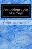 Book Cover Image. Title: Autobiography of a Yogi, Author: Paramhansa Yogananda