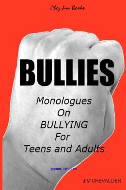 Bullies: Monologues on Bullying for Teens and Adults