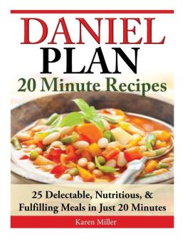 Daniel Plan: 20 Minute Recipes: Delectable, Nutritious, & Fulfilling Meals in Just 20 Minutes