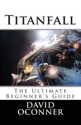 Titanfall: The Ultimate Beginner's Guide
