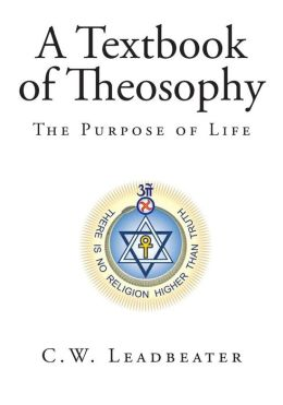 A Textbook of Theosophy: The Purpose of Life