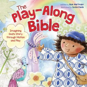The Play-Along Bible: Imagining God's Story through Motion and Play