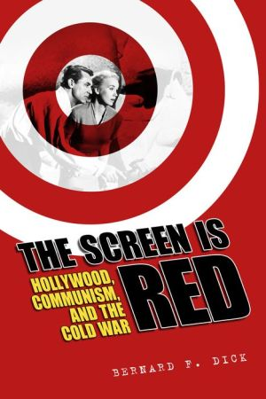 The Screen in Red: Hollywood, Communism, and the Cold War