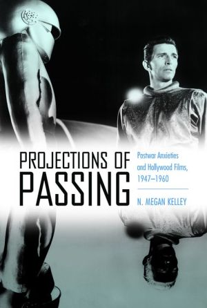 Projections of Passing: Postwar Anxieties and Hollywood Films, 1947-1960