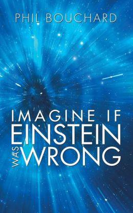 Imagine If Einstein Was Wrong