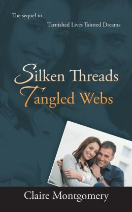Silken Threads Tangled Webs: The Sequel to Tarnished Lives, Tainted Dreams