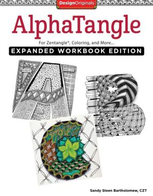 AlphaTangle, Expanded Workbook Edition: For Zentangle(R), Coloring, and More