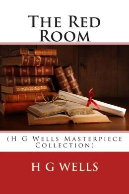 essay on the red room by h g wells Laura buckingham 10s the red room by hgwells how does the writer create and build tension in this ghost story the writer immediately creates a sense of mystery.
