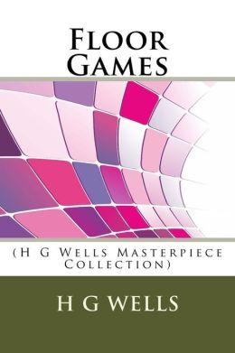 Floor Games: (H G Wells Masterpiece Collection)