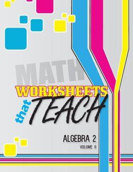 Worksheets That Teach: Algebra 2, Volume II