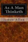 Book Cover Image. Title: As a Man Thinketh, Author: James Allen