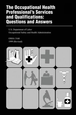 The Occupational Health Professional's Services and Qualifications: Questions and Answers