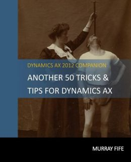 Another 50 Tips & Tricks For Dynamics AX 2012