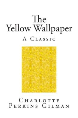 The Yellow Wallpaper: A Classic Short Story
