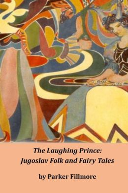 The Laughing Prince: Jugoslav Folk and Fairy Tales