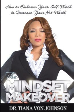 The Mindset Makeover: How to Enhance Your Self-Worth to Increase Your Net-Worth