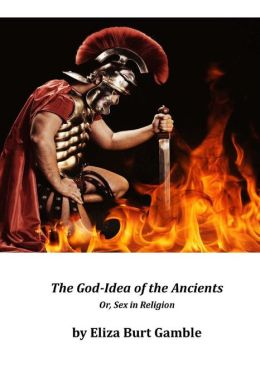 The God-Idea of the Ancients; Or, Sex in Religion