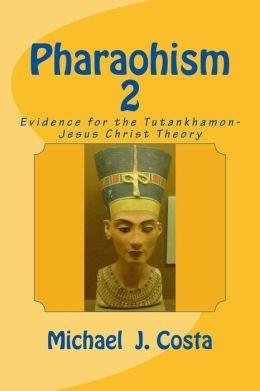 Pharaohism 2: Evidence for the Tutankhamon-Jesus Christ Theory