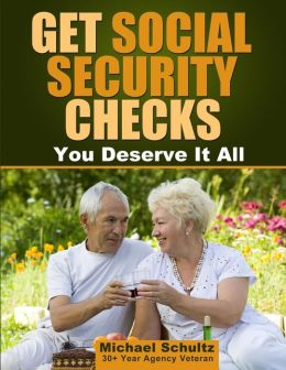 Get Social Security Checks: Everything You Need to File for Social Security Retirement, Disability, Medicare and Supplemental Security Income (Ssi