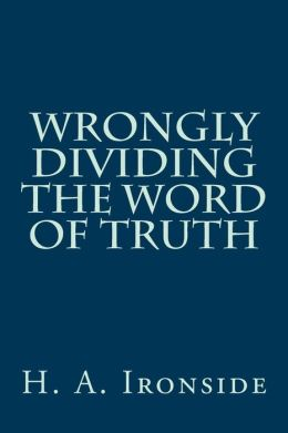 Wrongly Dividing the Word of Truth