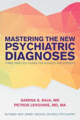 Mastering the New Psychiatric Diagnoses: Three Practice Exams for Novices and Experts