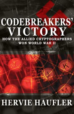 Codebreakers Victory: How the Allied Cryptographers Won World War II