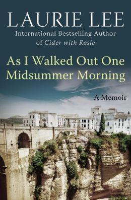 As I Walked Out One Midsummer Morning: A Memoir