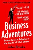 Book Cover Image. Title: Business Adventures:  Twelve Classic Tales from the World of Wall Street, Author: John Brooks